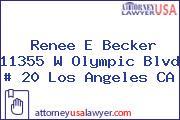 Renee E Becker 11355 W Olympic Blvd # 20 Los Angeles CA