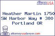 Heather Martin 1750 SW Harbor Way # 380 Portland OR