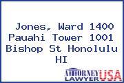 Jones, Ward 1400 Pauahi Tower 1001 Bishop St Honolulu HI