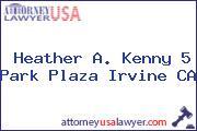 Heather A. Kenny 5 Park Plaza Irvine CA