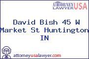 David Bish 45 W Market St Huntington IN