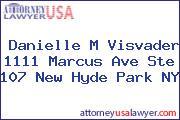 Danielle M Visvader 1111 Marcus Ave Ste 107 New Hyde Park NY