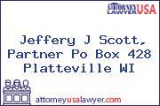 Jeffery J Scott, Partner Po Box 428 Platteville WI