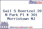 Gail S Boertzel 20 N Park Pl # 301 Morristown NJ