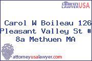 Carol W Boileau 126 Pleasant Valley St # 8a Methuen MA