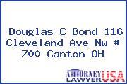 Douglas C Bond 116 Cleveland Ave Nw # 700 Canton OH