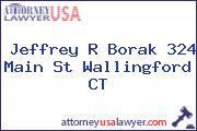 Jeffrey R Borak 324 Main St Wallingford CT