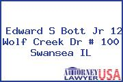 Edward S Bott Jr 12 Wolf Creek Dr # 100 Swansea IL