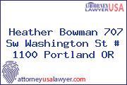 Heather Bowman 707 Sw Washington St # 1100 Portland OR