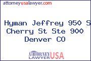 Hyman Jeffrey 950 S Cherry St Ste 900 Denver CO