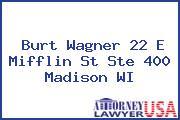 Burt Wagner 22 E Mifflin St Ste 400 Madison WI