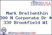 Mark Brellenthin 300 N Corporate Dr # 330 Brookfield WI