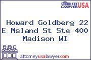Howard Goldberg 22 E Msland St Ste 400 Madison WI