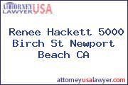 Renee Hackett 5000 Birch St Newport Beach CA