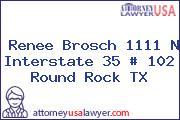 Renee Brosch 1111 N Interstate 35 # 102 Round Rock TX