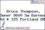 Bruce Thompson, Owner 9600 Sw Barnes Rd # 325 Portland OR