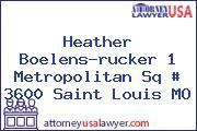 Heather  Boelens-rucker 1 Metropolitan Sq # 3600 Saint Louis MO