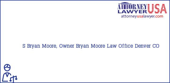 Telephone, Address and other contact data of S Bryan Moore, Owner, Denver, CO, USA