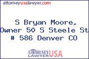 S Bryan Moore, Owner 50 S Steele St # 586 Denver CO