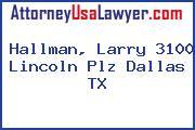 Hallman, Larry 3100 Lincoln Plz Dallas TX