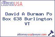 David A Burman Po Box 638 Burlington VT