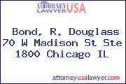 Bond, R. Douglass 70 W Madison St Ste 1800 Chicago IL