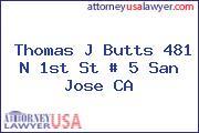 Thomas J Butts 481 N 1st St # 5 San Jose CA