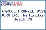 CAROLE FRANKEL 9591 JURA DR. Huntington Beach CA