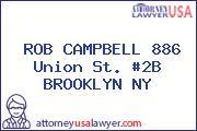 ROB CAMPBELL 886 Union St. #2B BROOKLYN NY