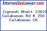 Jignesh Bhatt 23622 Calabasas Rd # 250 Calabasas CA