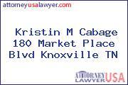 Kristin M Cabage 180 Market Place Blvd Knoxville TN
