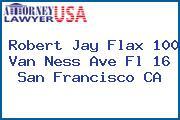 Robert Jay Flax 100 Van Ness Ave Fl 16 San Francisco CA