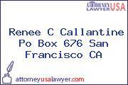 Renee C Callantine Po Box 676 San Francisco CA