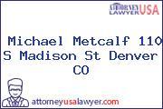 Michael Metcalf 110 S Madison St Denver CO