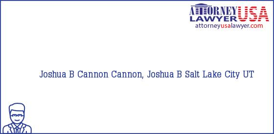 Telephone, Address and other contact data of Joshua B Cannon, Salt Lake City, UT, USA