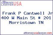 Frank P Cantwell Jr 400 W Main St # 201 Morristown TN
