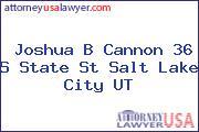 Joshua B Cannon 36 S State St Salt Lake City UT