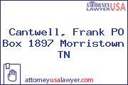 Cantwell, Frank PO Box 1897 Morristown TN