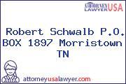 Robert Schwalb P.O. BOX 1897 Morristown TN