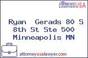 Ryan  Gerads 80 S 8th St Ste 500 Minneapolis MN