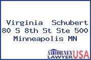 Virginia  Schubert 80 S 8th St Ste 500 Minneapolis MN