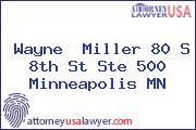 Wayne  Miller 80 S 8th St Ste 500 Minneapolis MN