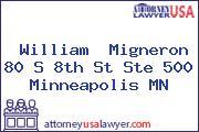 William  Migneron 80 S 8th St Ste 500 Minneapolis MN
