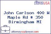 John Carlson 400 W Maple Rd # 350 Birmingham MI