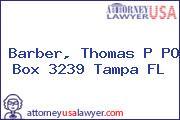 Barber, Thomas P PO Box 3239 Tampa FL