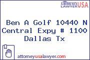 Ben A Golf 10440 N Central Expy # 1100 Dallas Tx
