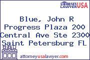 Blue, John R Progress Plaza 200 Central Ave Ste 2300 Saint Petersburg FL
