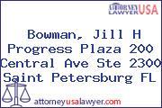 Bowman, Jill H Progress Plaza 200 Central Ave Ste 2300 Saint Petersburg FL
