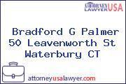 Bradford G Palmer 50 Leavenworth St Waterbury CT
