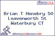 Brian T Henebry 50 Leavenworth St Waterbury CT